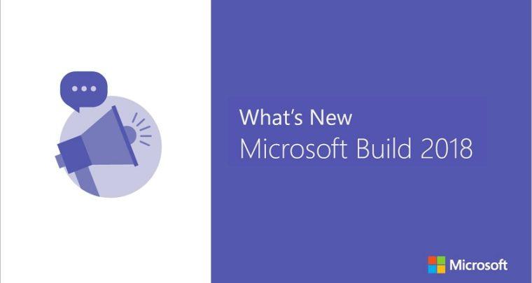 2018 Microsoft Build Announcements Preview