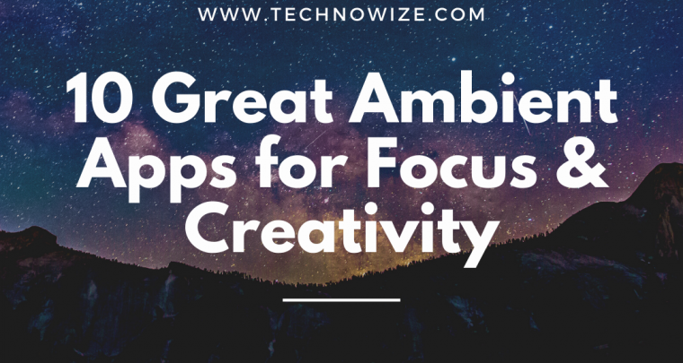 10 Great Ambient Apps for Focus & Creativity
